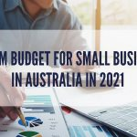 Minimum Budget for Small Businesses In Australia In 2021