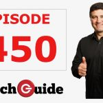 We're celebrating the 450th Episode of the top-rating Tech Guide podcast