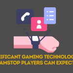 Significant Gaming Technologies GamStop Players Can Expect